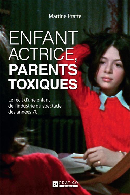 Enfant artiste, parents toxiques | Martine Pratte